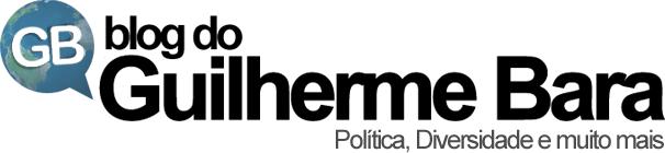 Blog do Guilherme Bara - Política, Diversidade e muito mais